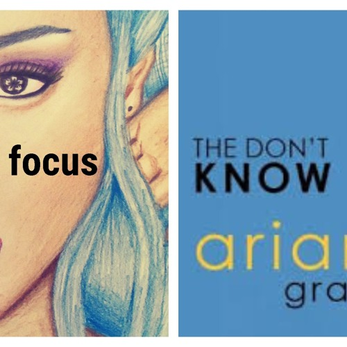 Ariana Grande They Dont Know Focus Mshup