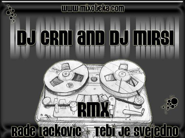 DJ Crni & DJ Mirsi - Rade Lackovic - Tebi Je Svejedno RmX